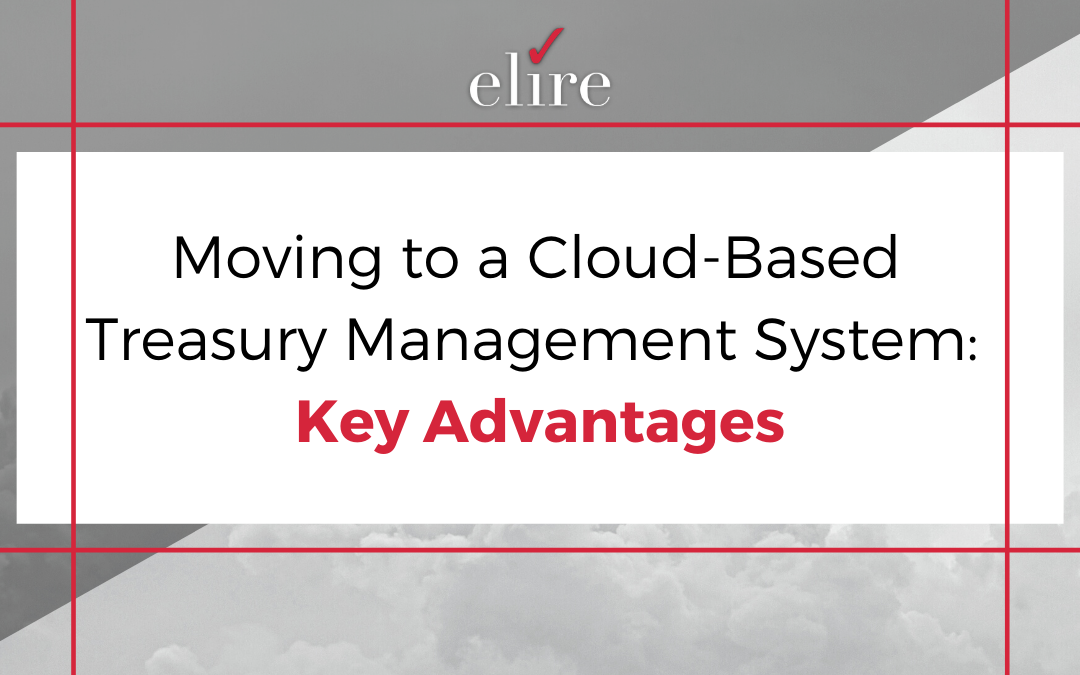 Moving to a Cloud-Based Treasury Management System: Key Advantages